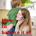 "Mother with child, phone and laptop, and text ""How to balance it all"""
