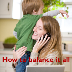 """Mother with child, phone and laptop, and text """"How to balance it all"""""""